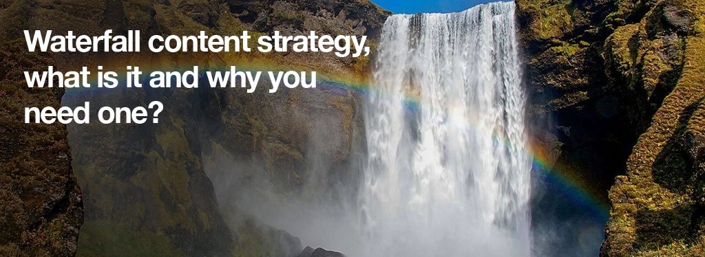 Waterfall Content Strategy